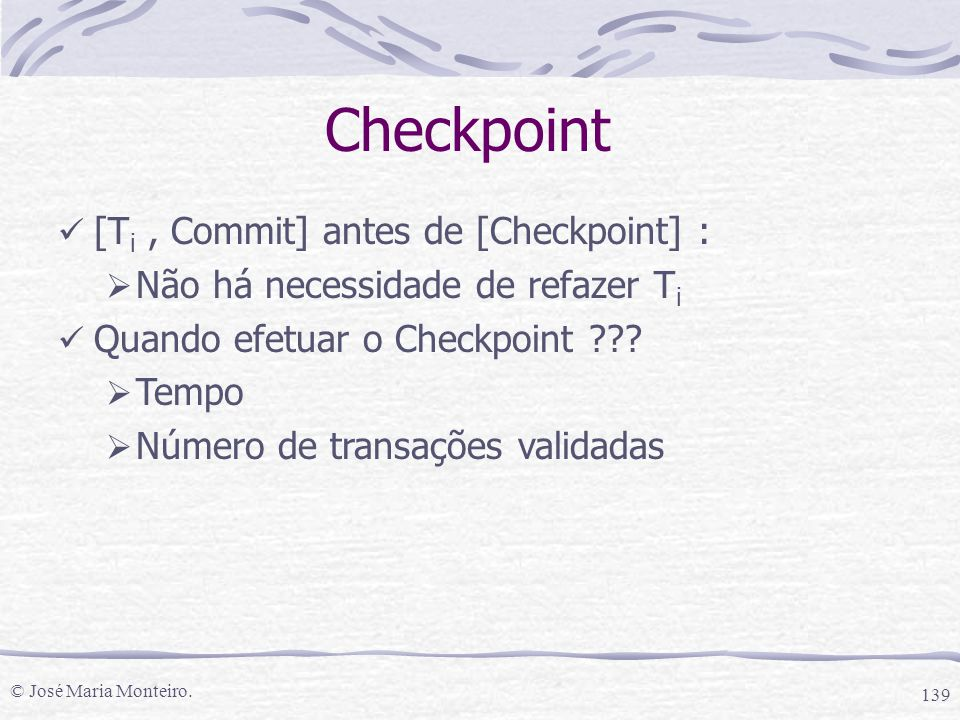 Checkpoint [Ti , Commit] antes de [Checkpoint] :